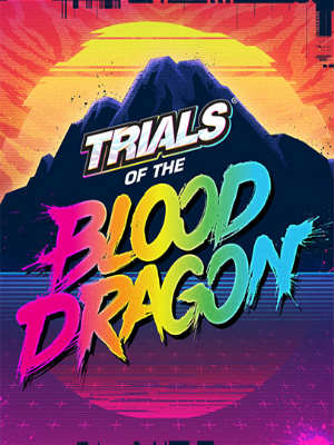 Trials of the Blood Dragon by FitGirl