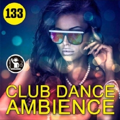 Сборник - Club Dance Ambience Vol.133 2018 MP3